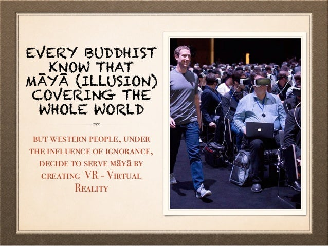 EVERY BUDDHIST KNOW THAT MĀYĀ (ILLUSION) COVERING THE WHOLE WORLD but western people, under the influence of ignorance, de...