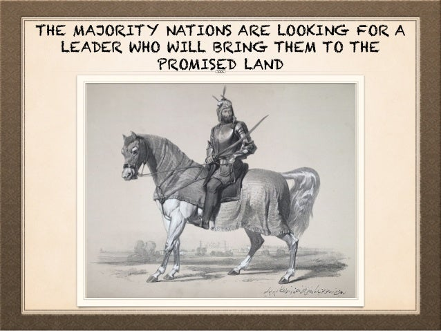 THE MAJORITY NATIONS ARE LOOKING FOR A LEADER WHO WILL BRING THEM TO THE PROMISED LAND