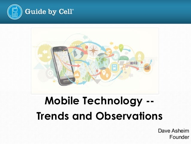 Mobile Technology --  Trends and Observations  Dave Asheim  Founder