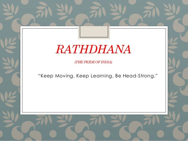 """RATHDHANA (THEPRIDEOFINDIA) """"Keep Moving, Keep Learning, Be Head-Strong."""""""