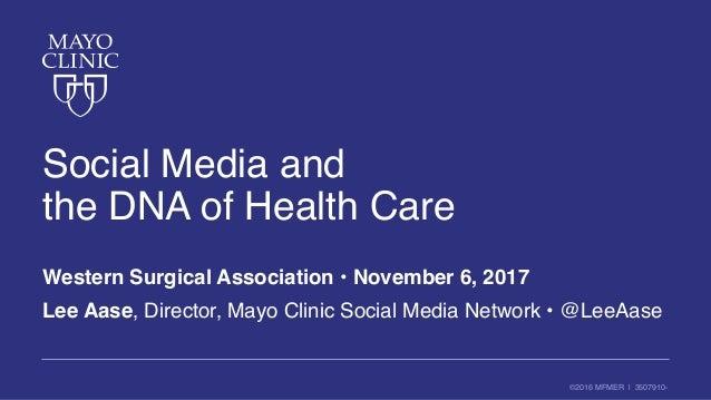 ©2016 MFMER | 3507910- Social Media and the DNA of Health Care Western Surgical Association • November 6, 2017 Lee Aase, D...