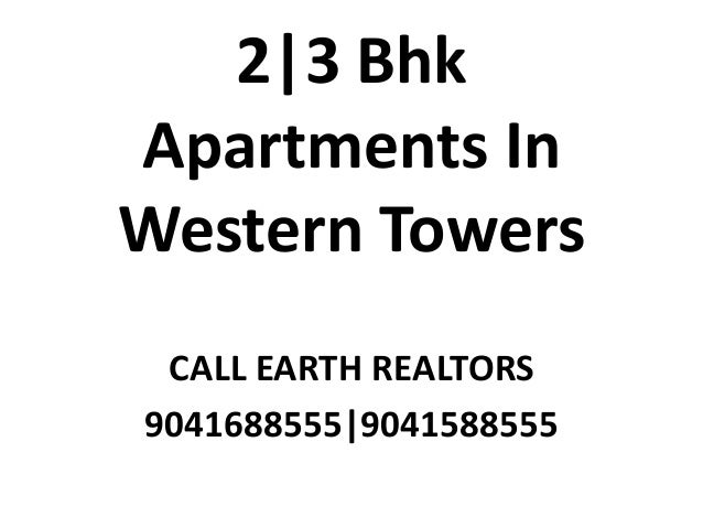 2 3 Bhk Apartments In Western Towers CALL EARTH REALTORS 9041688555 9041588555
