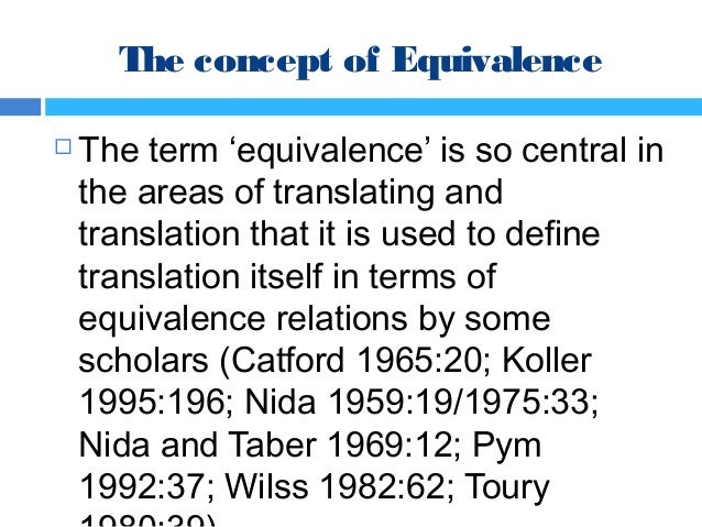 the concept of equivalence in translation Abstract—the concept of equivalence can be said to hold a central position in  translation studies nevertheless, it has been a rather controversial one, causing .