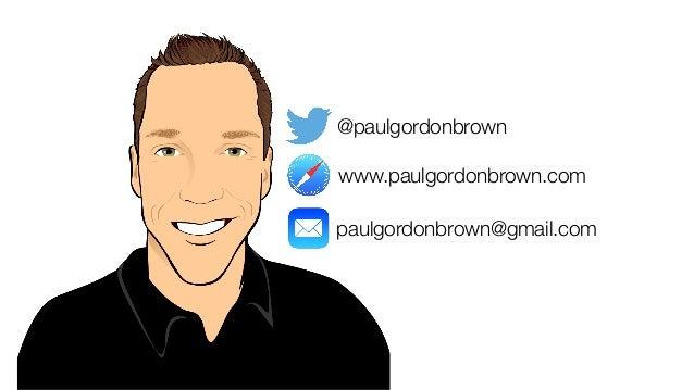 @paulgordonbrown www.paulgordonbrown.com paulgordonbrown@gmail.com