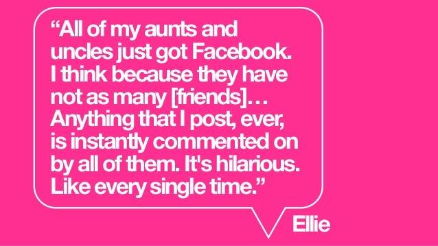 """Myauntsandmyfamily,theyareverymuch activeon[Facebook].It'snewtothem,soto getalikefromtheirniecewouldbeexciting… Iprobably..."