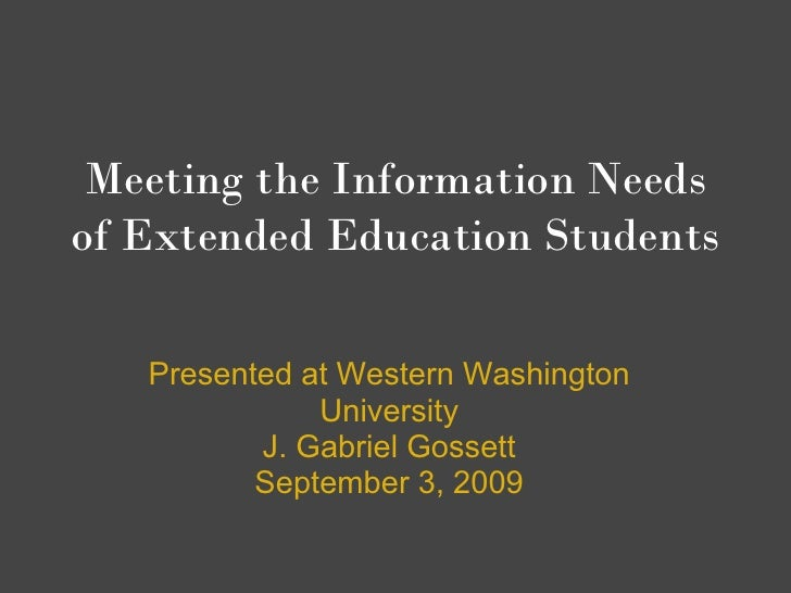 Meeting the Information Needs of Extended Education Students     Presented at Western Washington               University ...