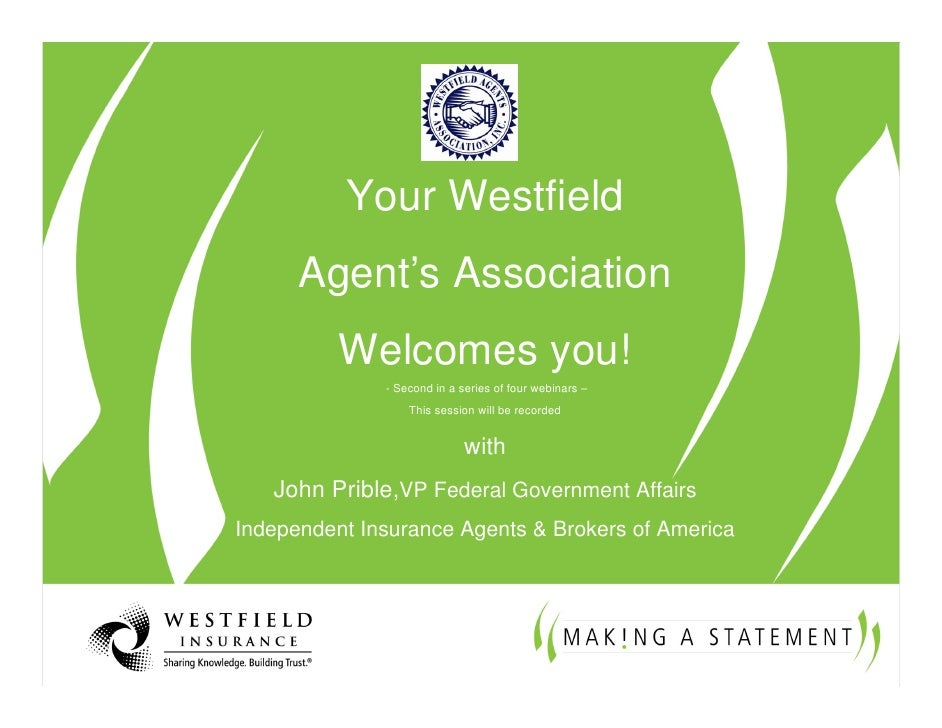Your Westfield       Agent's Association           Welcomes you!               - Second in a series of four webinars –    ...