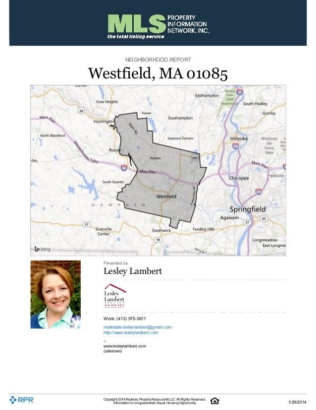 NEIGHBORHOOD REPORT  Westfield, MA 01085  Presented by  Lesley Lambert  Work: (413) 575-3611 realestate.lesleylambert@gmai...