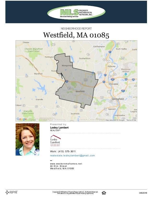 NEIGHBORHOOD REPORT Westfield, MA 01085 P| r| e| s| e| n| t| e| d| | b| y Lesley Lambert REALTOR® W| o| rk| :| | (| 413| )...