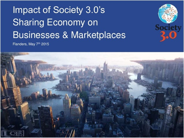 Impact of Society 3.0's Sharing Economy on Businesses & Marketplaces Flanders, May 7th 2015