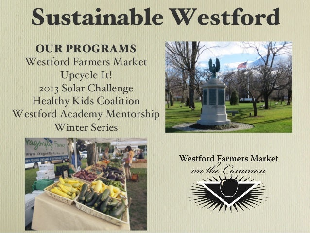 """Sustainable WestfordOUR PROGRAMS """"Westford Farmers Market!Upcycle It!!2013 Solar Challenge!Healthy Kids Coalition!Westford..."""