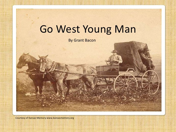 Go West Young Man<br />By Grant Bacon<br />Courtesy of Kansas Memory www.kansasmemory.org<br />