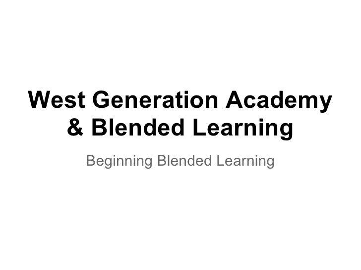 West Generation Academy  & Blended Learning    Beginning Blended Learning