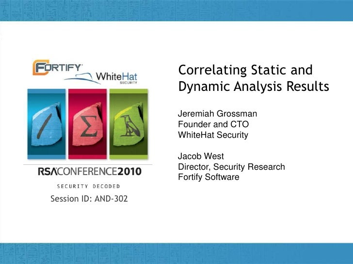 Correlating Static and Dynamic Analysis Results <br />Jeremiah GrossmanFounder and CTOWhiteHat Security<br />Jacob WestDir...