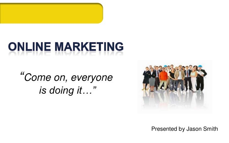 """Online Marketing""""Come on, everyone is doing it…""""<br />Presented by Jason Smith<br />"""