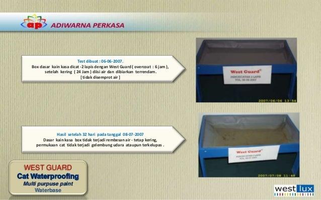 Test dibuat : 06-06-2007. Box dasar kain kasa dicat -2 lapis dengan West Guard ( overcoat : 6 jam ), setelah kering ( 24 J...