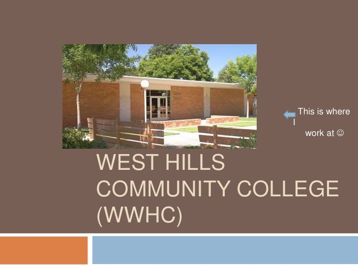 This is where             I                  work at WEST HILLSCOMMUNITY COLLEGE(WWHC)