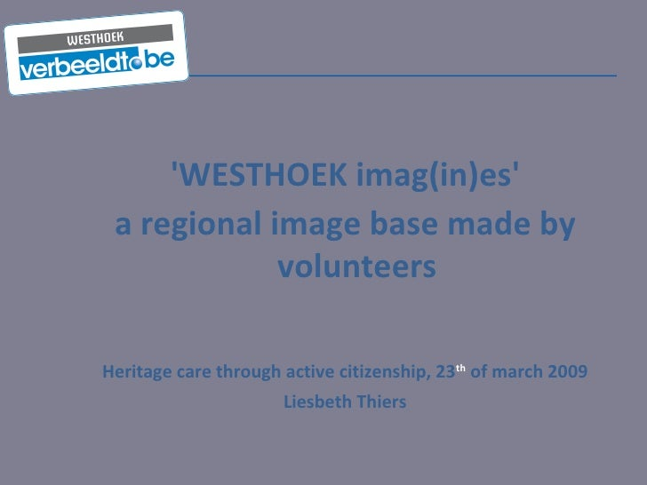 'WESTHOEK imag(in)es' a regional image base made by volunteers Heritage care through active citizenship, 23 th  of march 2...