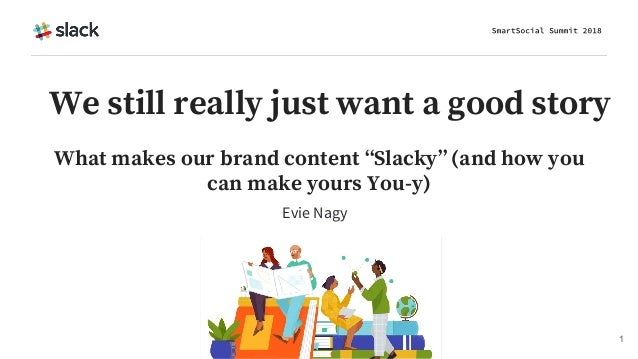 "Evie Nagy 1 We still really just want a good story What makes our brand content ""Slacky"" (and how you can make yours You-y)"