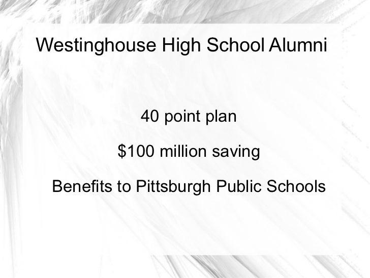 Westinghouse High School Alumni 40 point plan $100 million saving Benefits to Pittsburgh Public Schools