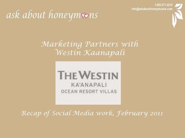 Marketing Partners with <br />Westin Kaanapali<br />Recap of Social Media work, February 2011<br />