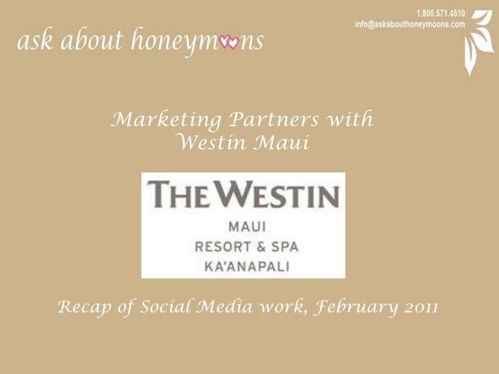 Marketing Partners with <br />Westin Maui<br />Recap of Social Media work, February 2011<br />