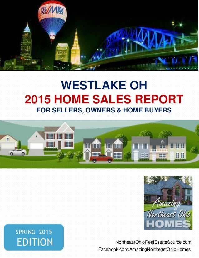 WESTLAKE OH 2015 HOME SALES REPORT FOR SELLERS, OWNERS & HOME BUYERS SPRING 2015 EDITION NortheastOhioRealEstateSource.com...