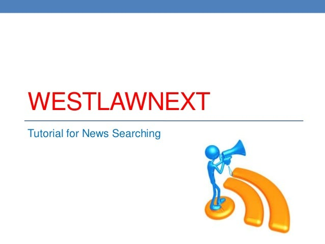 WESTLAWNEXT Tutorial for News Searching