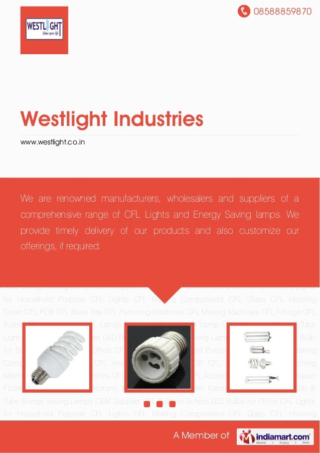 08588859870A Member ofWestlight Industrieswww.westlight.co.inCFL Lights CFL Making Components CFL Glass CFL Housing Cover ...