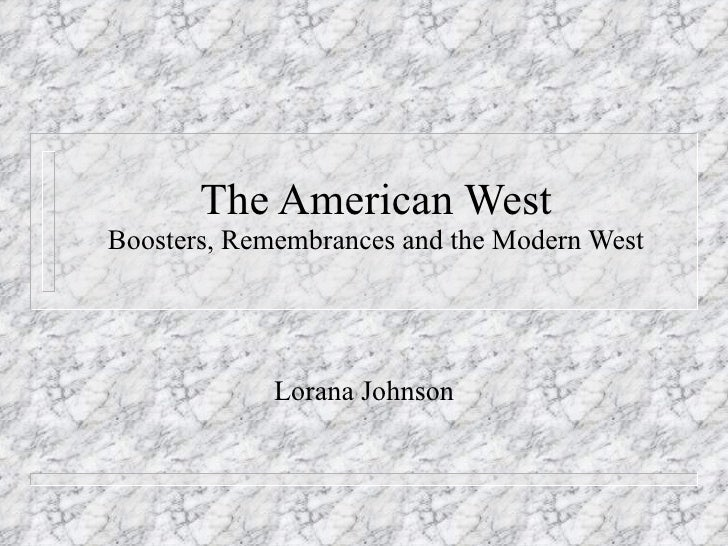 The American West Boosters, Remembrances and the Modern West Lorana Johnson