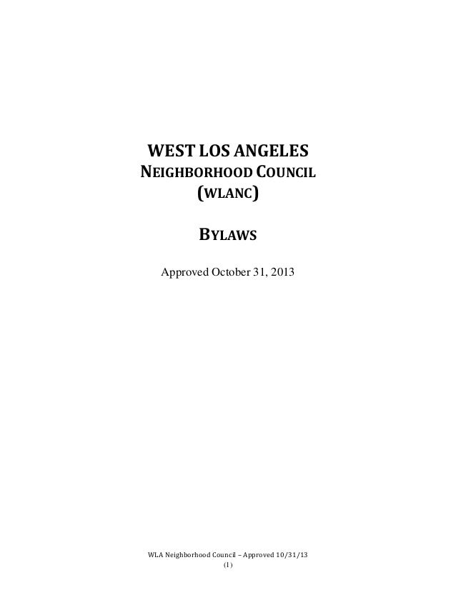 WEST LOS ANGELES NEIGHBORHOOD COUNCIL (WLANC) BYLAWS Approved October 31, 2013  WLA Neighborhood Council – Approved 10/31/...