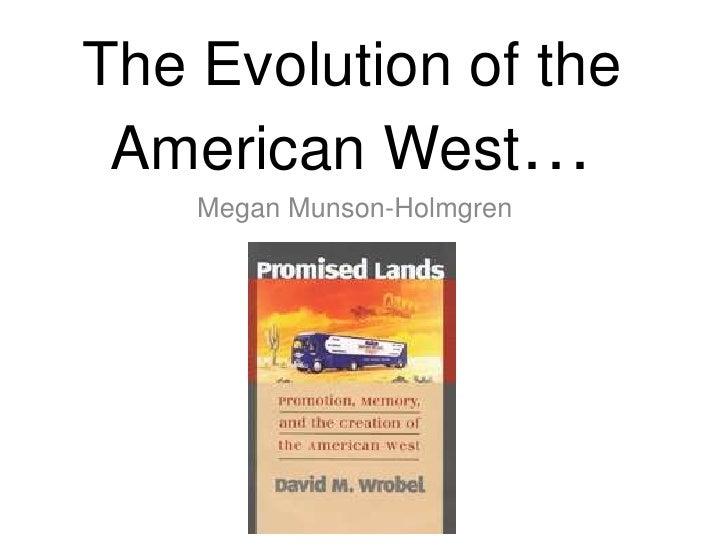 The Evolution of the American West…<br />Megan Munson-Holmgren<br />