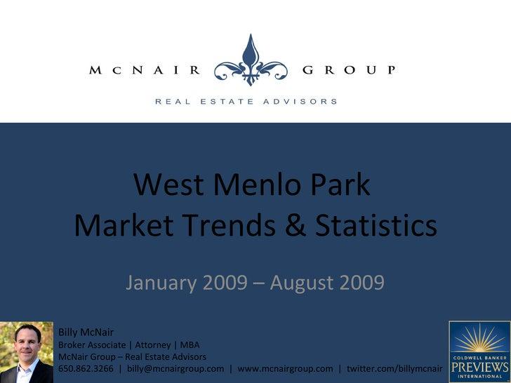 January 2009 – August 2009 West Menlo Park  Market Trends & Statistics Billy McNair Broker Associate   Attorney   MBA McNa...