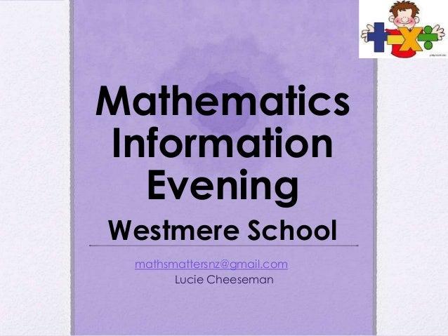 Mathematics Information Evening Westmere School mathsmattersnz@gmail.com Lucie Cheeseman