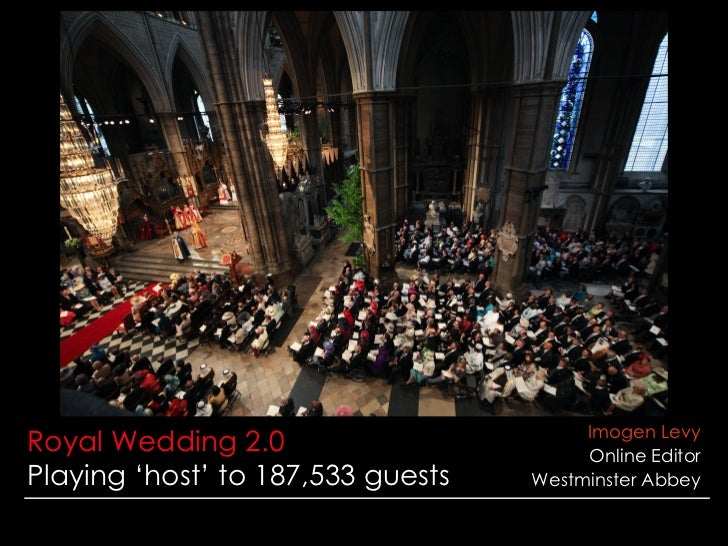 Royal Wedding 2.0 Playing 'host' to 187,533 guests Imogen Levy Online Editor Westminster Abbey z