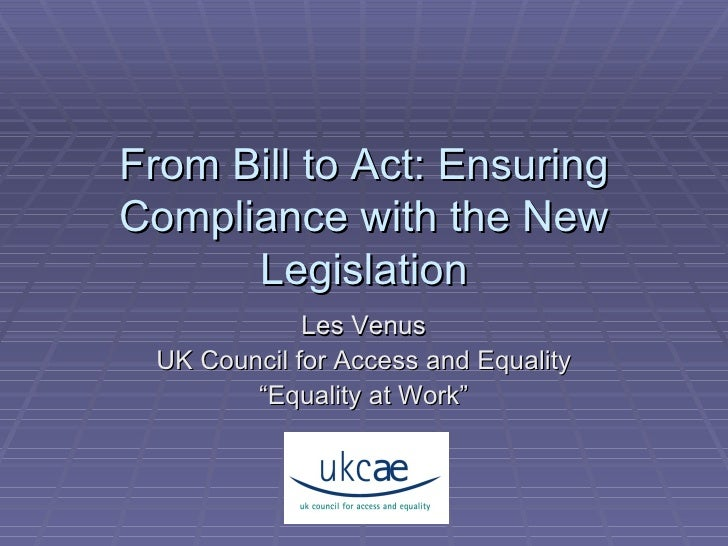 """From Bill to Act: Ensuring Compliance with the New Legislation Les Venus UK Council for Access and Equality """" Equality at ..."""