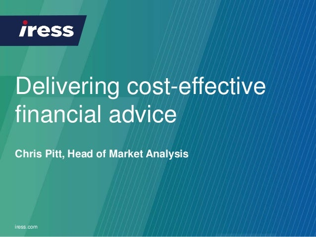 Delivering cost-effective financial advice iress.com Chris Pitt, Head of Market Analysis
