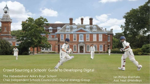 Why Crowd Source Developing Digital? Ian Phillips @ianhabs Asst. head @HabsBoys Crowd Sourcing a Schools' Guide to Develop...
