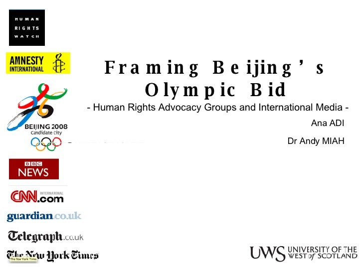 Framing Beijing's Olympic Bid - Human Rights Advocacy Groups and International Media - Ana ADI Dr Andy MIAH