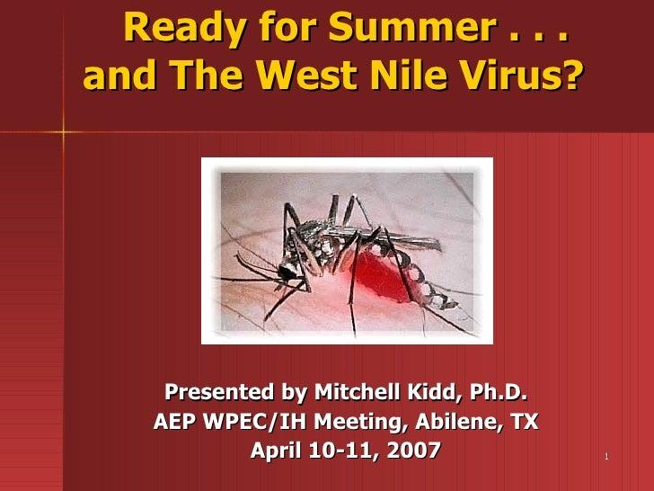 Ready for Summer . . . and The West Nile Virus?   <ul><li>  </li></ul><ul><li>Presented by Mitchell Kidd, Ph.D. </li></ul>...