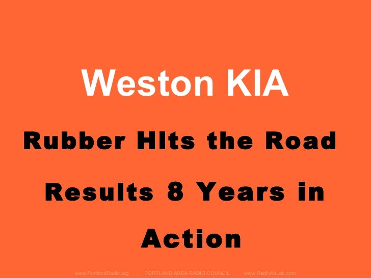 Weston KIA Rubber Hits the Road   Results 8 Years in                            Action    www.PortlandRadio.org   PORTLAND...