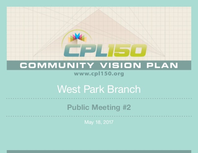 West Park Branch May 18, 2017 Public Meeting #2