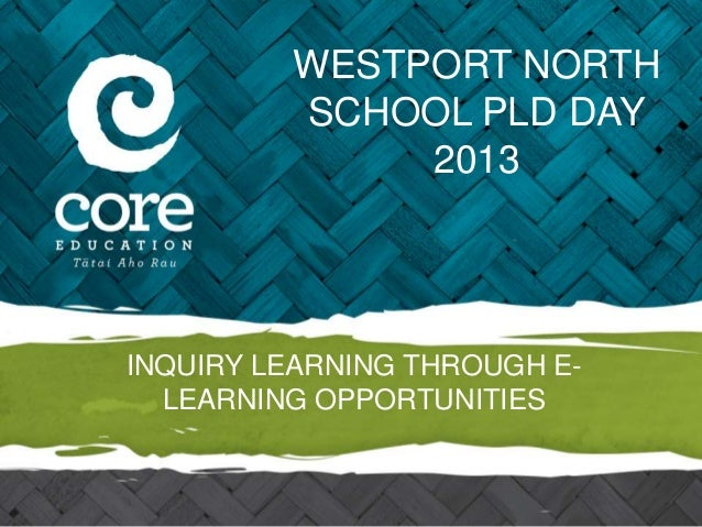 WESTPORT NORTH         SCHOOL PLD DAY              2013INQUIRY LEARNING THROUGH E-  LEARNING OPPORTUNITIES