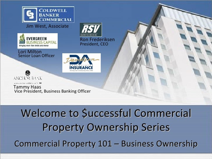 Welcome to $uccessful Commercial Property Ownership Series <ul><li>Commercial Property 101 – Business Ownership </li></ul>...