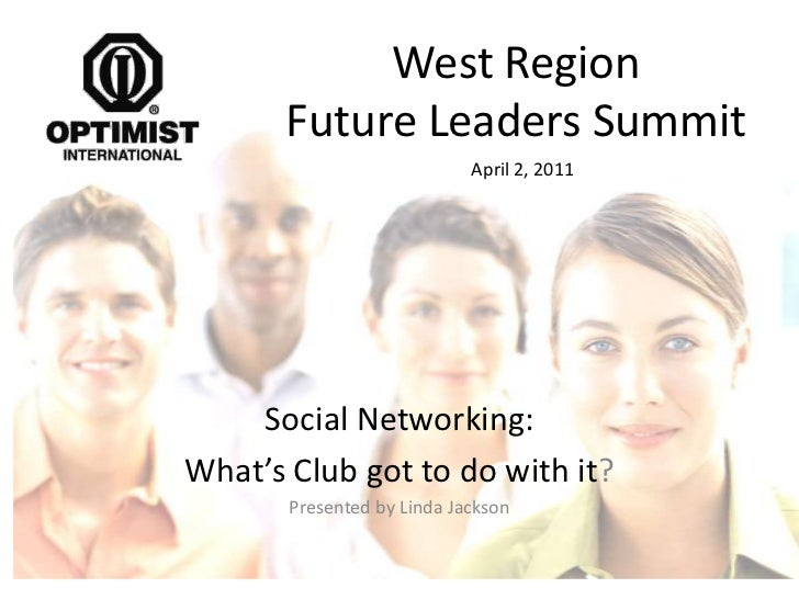 West Region Future Leaders Summit<br />April 2, 2011<br />Social Networking: <br />What's Club got to do with it? <br />Pr...