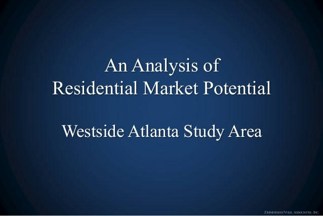 An Analysis of Residential Market Potential Westside Atlanta Study Area ZIMMERMAN/VOLK ASSOCIATES, INC.