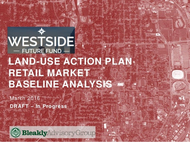 March 2016 DRAFT – In Progress LAND-USE ACTION PLAN RETAIL MARKET BASELINE ANALYSIS