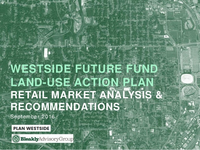 1 September 2016 WESTSIDE FUTURE FUND LAND-USE ACTION PLAN RETAIL MARKET ANALYSIS & RECOMMENDATIONS
