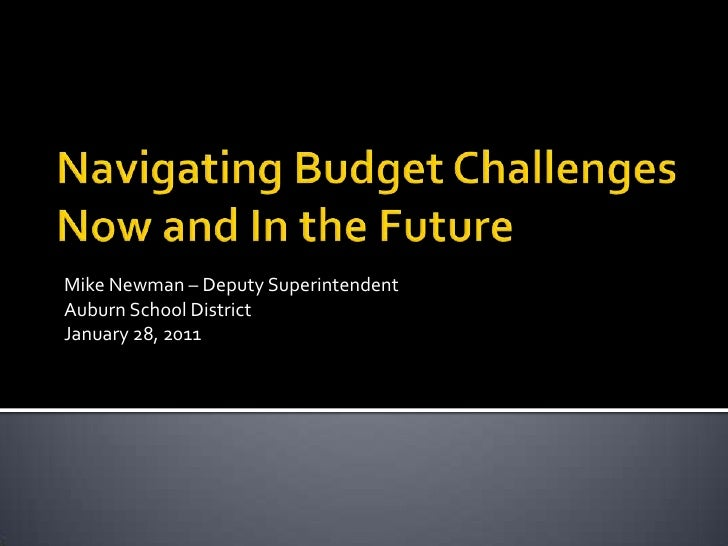 Navigating Budget ChallengesNow and In the Future<br />Mike Newman – Deputy Superintendent<br />Auburn School District<br ...