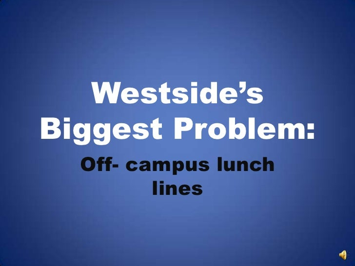 Westside'sBiggest Problem:  Off- campus lunch         lines